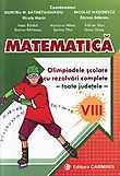 Matematica. Olipiadele scolare cu rezolvari complete. Clasa a VIII-a