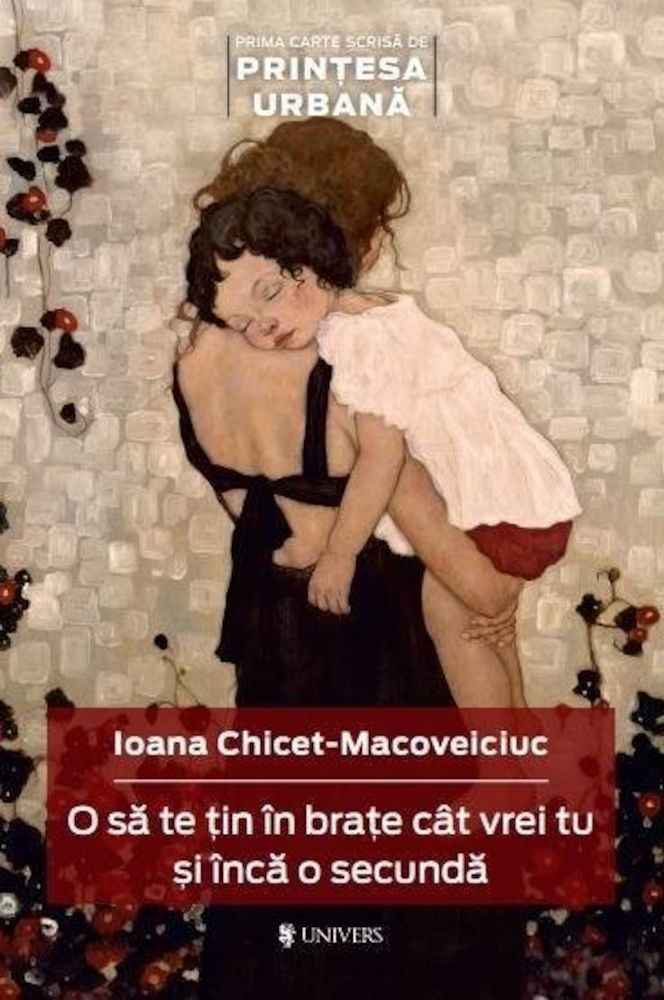 Ioana Chicet-Macoveiciuc - O sa te tin in brate cat vrei tu si inca o secunda -