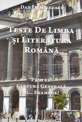 Teste de Limba si Literatura Romana. Pentru cultura generala si... examene! - Array