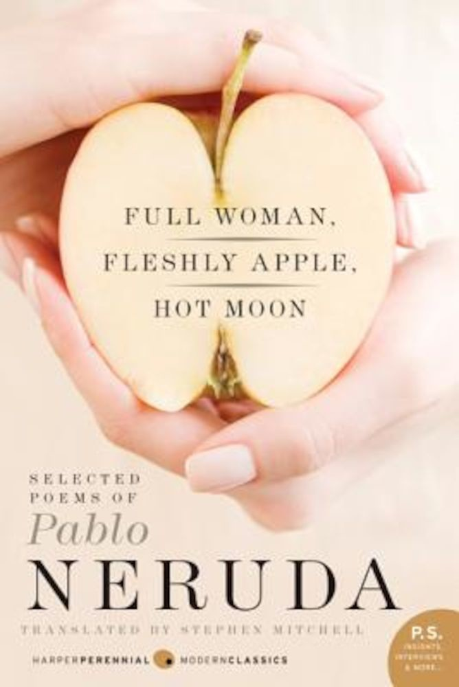 Full Woman, Fleshly Apple, Hot Moon: Selected Poems of Pablo Neruda, Paperback pdf pret librarie elefant oferta