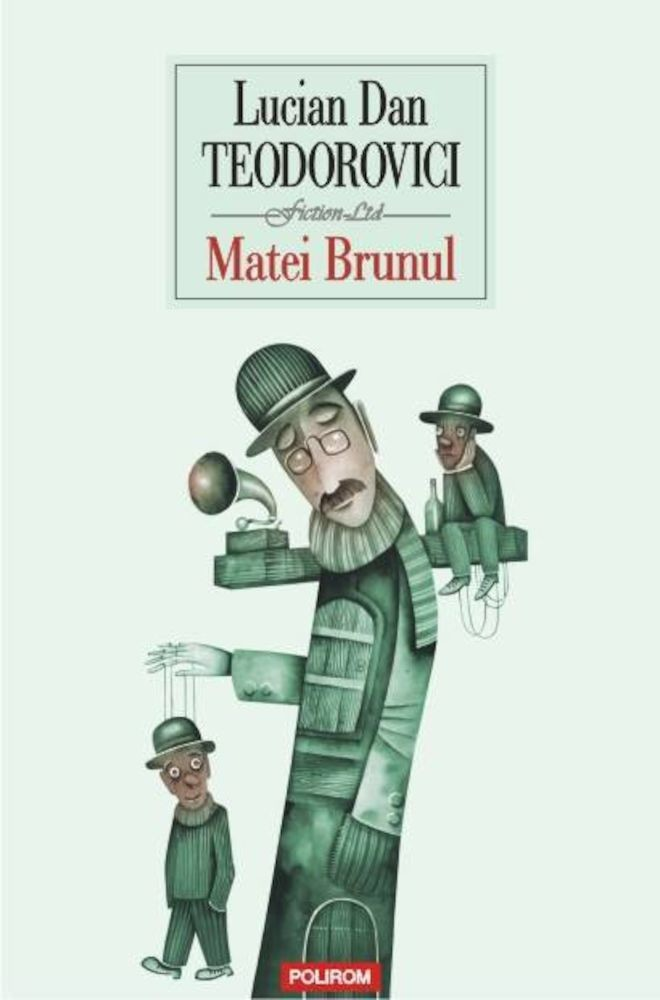 Lucian Dan Teodorovici - Matei Brunul -