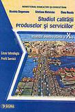 Studiul Calitatii Produselor Si Serviciilor. Manual Clasa A X-a. Liceu Tehnologic Profil Servicii