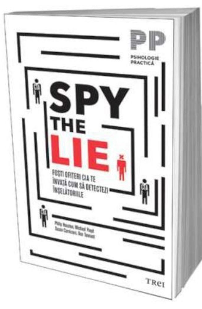 Philip Houston, Michael Floyd, Susan Carnicero, Don Tennant - Spy the Lie. Fosti ofiteri CIA te invata cum sa detectezi inselatoriile -