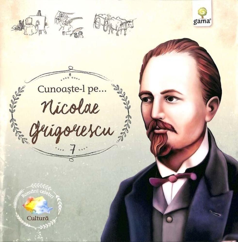 Cunoaște-l pe...Nicolae Grigorescu