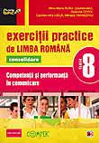 Exercitii practice de limba romana. Competenta si performanta in comunicare pentru clasa a VIII-a