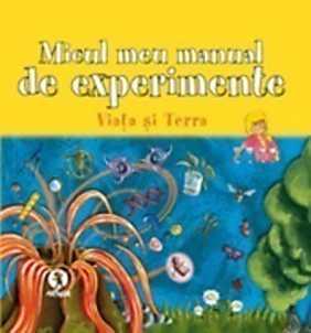 Micul meu manual de experimente: Viata si Terra