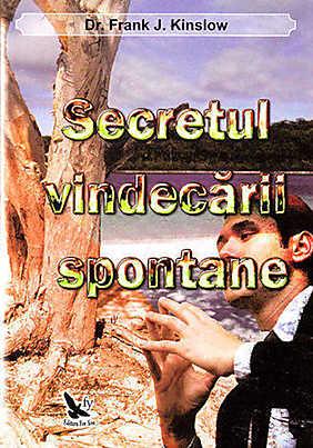 Secretul vindecarii spontane - Frank J. Kinslow