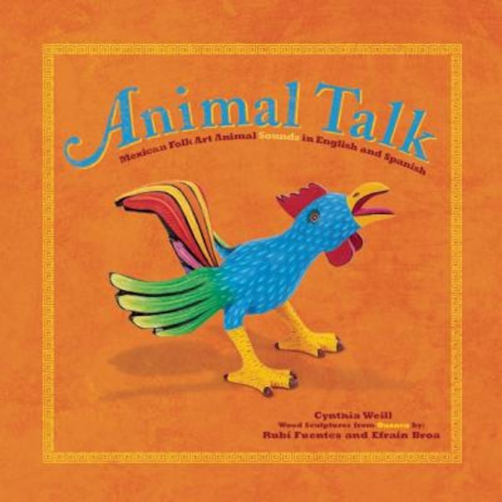 Animal Talk: Mexican Folk Art Animal Sounds in English and Spanish, Hardcover
