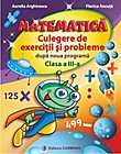 Matematica. Culegere de exercitii si probleme dupa noua programa. Clasa a III-a