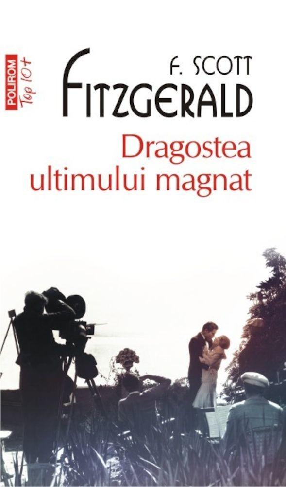 Francis Scott Fitzgerald - Dragostea ultimului magnat (Top 10+) -