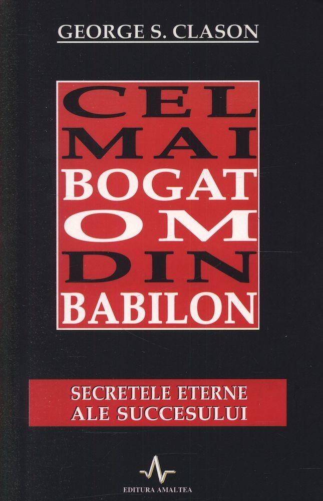 George S. Clason - Cel mai bogat om din Babilon. Secretele eterne ale succesului -