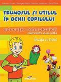 Frumosul Si Utilul In Ochii Copilului. Educatie Tehnologica - Caiet Pentru Clasa A Iii-a