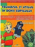 Frumosul Si Utilul In Ochii Copilului. Educatie Tehnologica - Caiet Pentru Clasa A Iv-a