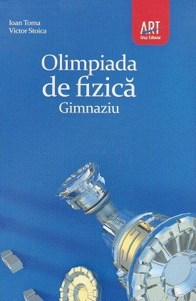 Ion Toma, Victor Stoica - Olimpiada de fizica - Gimnaziu -