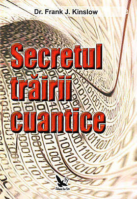 Secretul trairi cuantice - Frank J. Kinslow