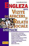 Engleza Pentru Vizite De Afaceri Si Relatii Sociale. Ghid Practic