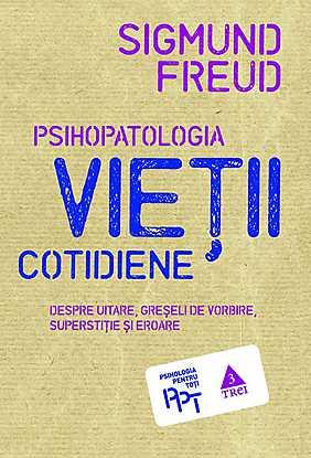 Psihopatologia vietii cotidiene (despre uitare, greseala de vorbire, superstitie si eroare) - Array