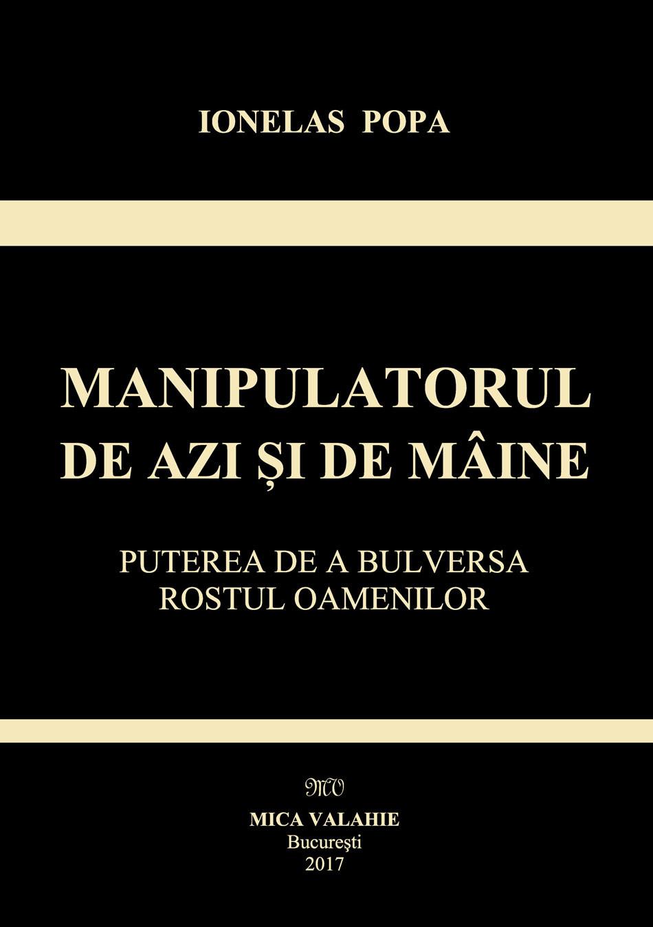 PDF ePUB Manipulatorul de azi si de maine. Puterea de a bulversa rostul oamenilor de Ionelas Popa