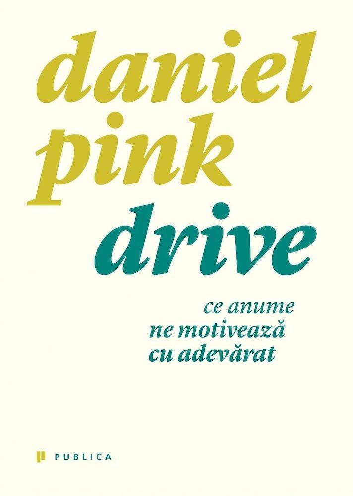 Daniel Pink  - Drive. Ce anume ne motiveaza cu adevarat  -