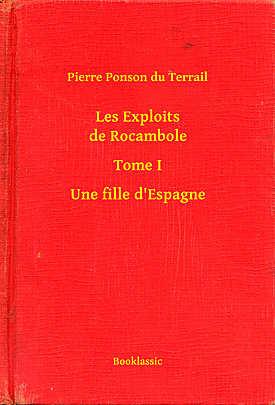 Les Exploits de Rocambole - Tome I - Une fille d'Espagne - Array