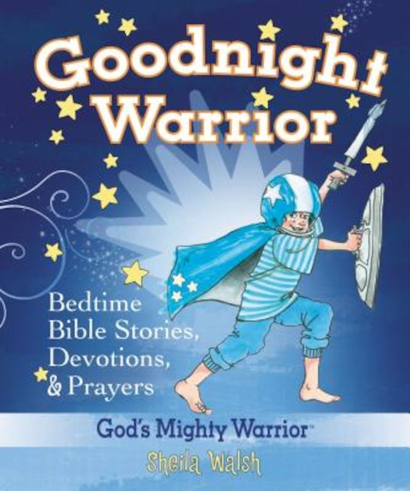 Goodnight Warrior: God's Mighty Warrior Bedtime Bible Stories, Devotions,  and Prayers, Hardcover
