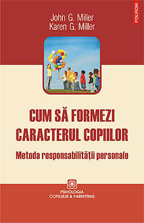 Cum sa formezi caracterul copiilor. Metoda responabilitatii personale - Array