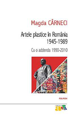 Artele plastice in Romania 1945-1989. Cu o addenda 1990-2010 - Array