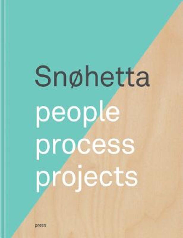 Snohetta: People, Process, Projects, Hardcover pdf pret librarie elefant oferta
