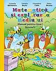 Matematica si explorarea mediului. Manual pentru clasa I. Volumul I