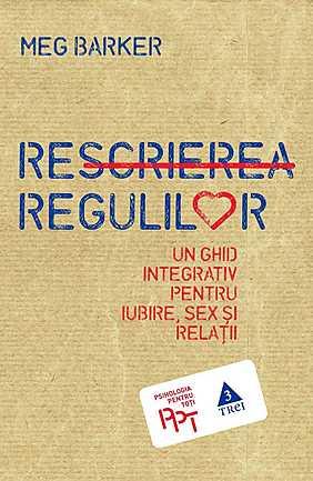 Rescrierea regulilor. Un ghid integrativ pentru iubire, sex si relatii - Array