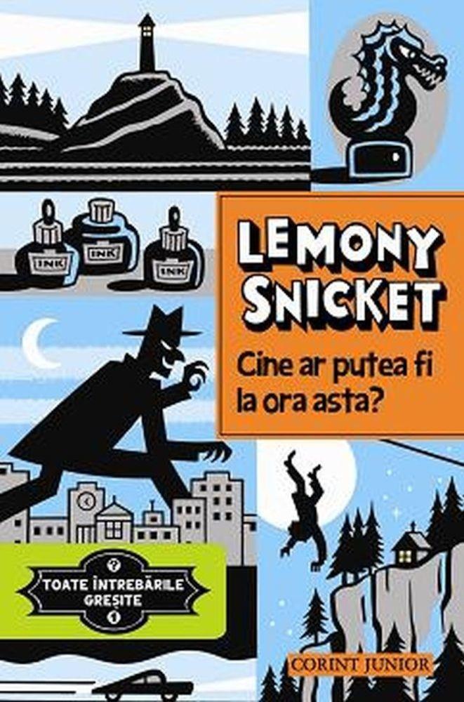 PDF ePUB Cine ar putea fi la ora asta? Toate intrebarile gresite, Vol. 1 de Lemony Snicket (Download eBook)
