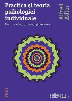 Practica si teoria psihologiei individuale. Pentru medici, psihologi si profesori - Array