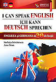 I Can Speak English / Ich Kann Deutsch Sprechen. Engleza si germana in 20 de lectii