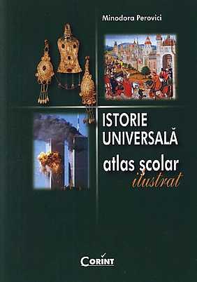 Istorie Universala. Atlas scolar ilustrat  - Minodora Perovi