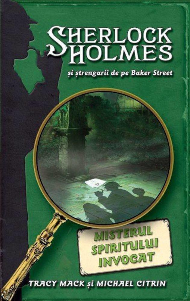 Tracy Mack, Michael Citrin - Misterul spiritului invocat, Sherlock Holmes si strengarii de pe Baker Street, Vol. 2 -
