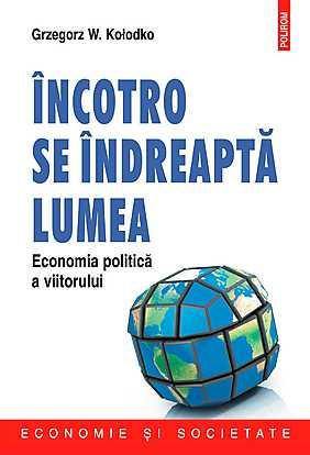 Incotro se indreapta lumea. Economia politica a viitorului - Array