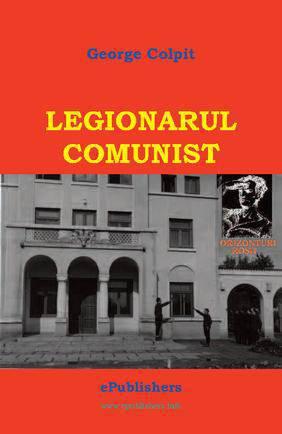 Legionarul comunist. Roman de George Colpit