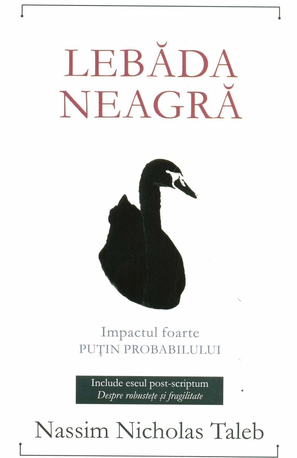 Nassim Nicholas Taleb - Lebada neagra. Impactul foarte putin probabilului -