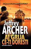 Coperta cartii Ai grija ce-ti doresti Cronicile Familiei Clifton Vol 4 de Jeffrey Archer