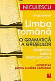Limba Romana. O Gramatica A Greselilor. Indreptar Pentru Evitarea Confuziilor (fonetica - Lexic - Morfosintaxa)
