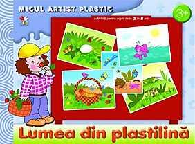 Lumea din plastilina. Activitati pentru copiii de la 3 la 5 ani