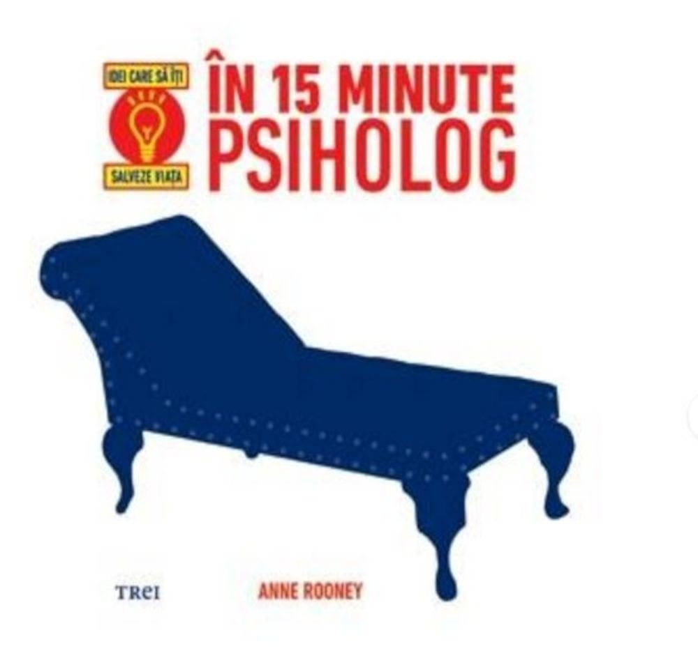 Anne Rooney - In 15 minute psiholog. Idei care sa iti salveze viata. -