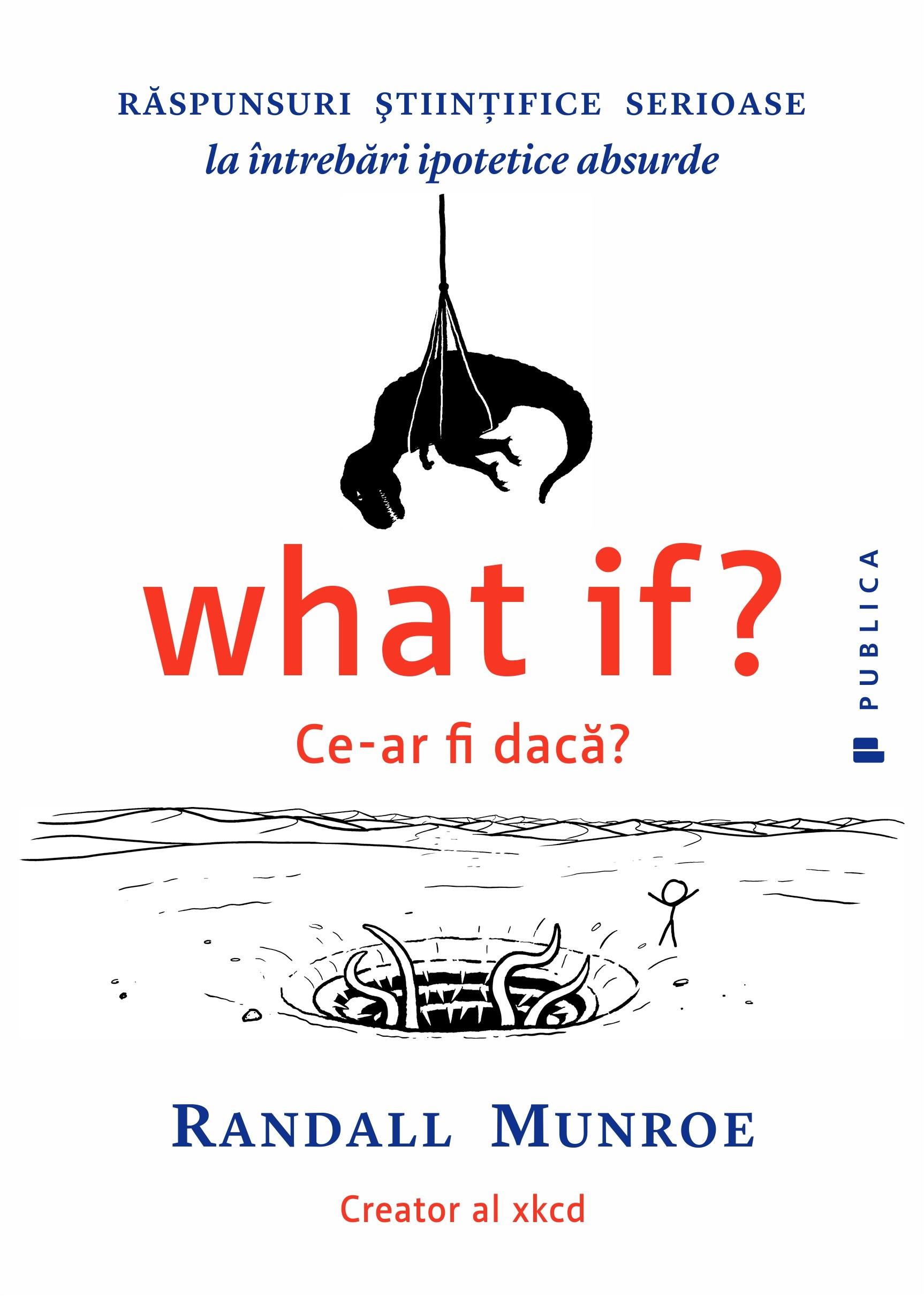 Imagini pentru What if? Ce-ar fi daca? Raspunsuri stiintifice serioase la intrebari ipotetice absurde
