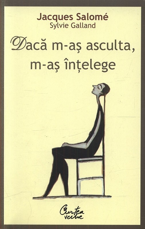 Jaques Salome, Sylvie Galland - Daca m-as asculta, m-as intelege (Editia a III-a) -