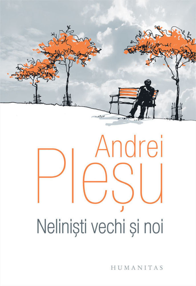 Andrei Plesu - Nelinisti vechi si noi -