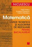 Matematica. Sinteze Teoretice Si Algoritmi De Rezolvare Pentru Bacalaureat