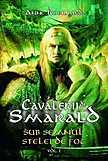Sub semnul stelei de foc Cavalerii de Smarald Vol. 1