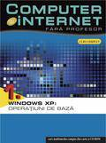 Computer Si Internet Fara Profesor Windows Xp: Operatiuni De Baza Vol. 1