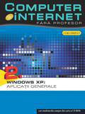 Computer Si Internet Fara Profesor Windows Xp: Aplicatii Generale Vol. 2