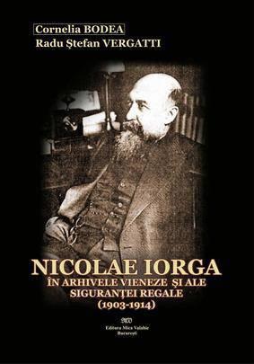 Nicolae Iorga in arhivele vieneze si ale sigurantei regale (1903-1914) - Array